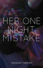 Her One Night Mistake by hanmariam