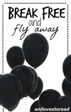 Break Free And Fly Away by enilovestoread