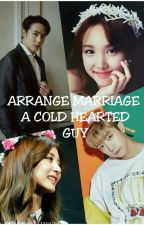 ARRANGE MARRIAGE WITH MR. COLD HEARTED GUY by 2wicepm