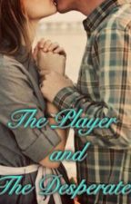 The Player and The Desperate by tasteDaSkittles