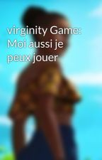 virginity Game: Moi aussi je peux jouer by ImAddiicted