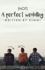 (Not) A Perfect Wedding by kimmi_kim