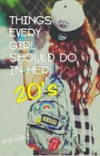 Things Every Girl Should Do in her Twenties by mjnidhi