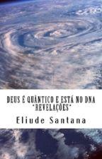 Deus é Quântico e está no DNA - Revelações by Elysantana