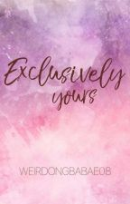 Exclusively yours #Wattys2016 by Weirdongbabae08