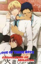 Love Of Three Boys Generation Of Miracles by Kise_Kuroko_Akashi