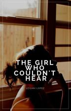 (#1) The Girl Who Couldn't Hear | ✓ by ceraunophic