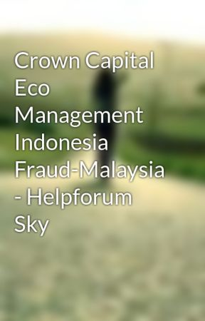 Crown Capital Eco Management Indonesia Fraud-Malaysia - Helpforum Sky by adelainenobel