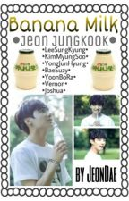 Banana Milk | JungKook ✔ by lostarlight