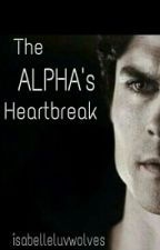 The Alpha's Heartbreak by isabelleluvwolves