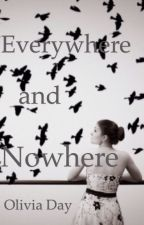 everywhere and nowhere by 0liviaday211