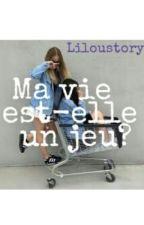 Ma Vie Est-elle Un Jeu?    by liloustory