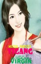 TIGANG (STORY OF 30 YR OLD VIRGIN) by MilfeulHancock