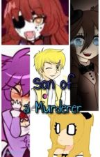 『☆』Son Of A Murderer (Female!FNaF X Male!Reader) *Completed* by kingcarlos2334