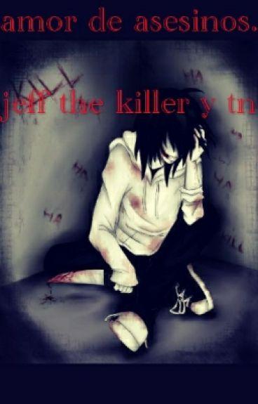 amor de asesinos  (jeff the killer y tn)