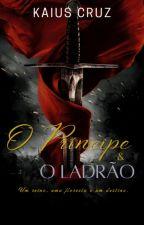 O PRÍNCIPE E O LADRÃO®: Um reino, uma floresta e um destino (LIVRO I) by KaiusCruz
