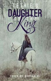 Daughter of the King ~ A Twist of Tale by Tethie