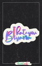 #3. I hate you Bryana by -danielucky