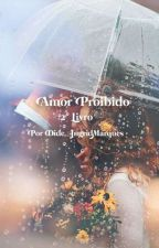 Amor Proibido 2° Livro by Dide_IngridMarques