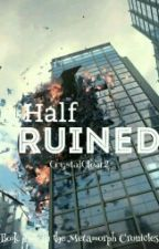 Half- Ruined (Book 2 in the Morph Trilogy) by CrystalClear2