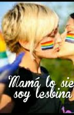 Mamá lo siento soy lesbiana by Lucy-Mtz-sweed