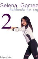 ❤Selena Gomez Hakkında Herşey ❤ 2.kitap by Sellymyidol