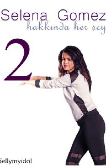 ❤Selena Gomez Hakkında Herşey ❤ 2.kitap