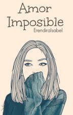 Amor Imposible by ErendiraIsabel
