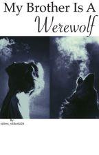 My Brother Is A Werewolf ☪//Teen Wolf by stiless_stilinski24