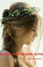 Regret Reject Now, Alpha? by Sumerlovsya