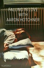 Falling In Love With Aaron Hotchner by oblivious-wonder