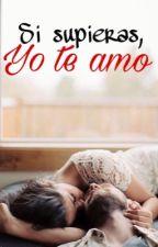 Si supieras, yo te amo . by unavida_