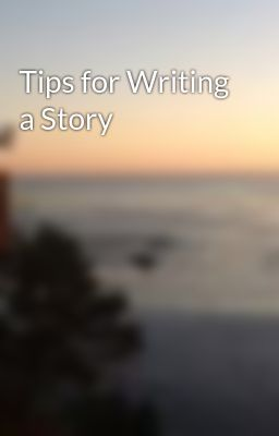 Tips for Writing a Story