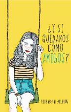 ¿y Si Quedamos Como Amigos? by jessamynmontoya