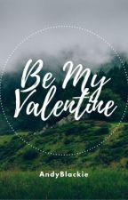 Be my Valentine by AndyBlackie