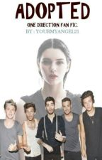 ADOPTED (A ONE DIRECTION FAN FIC) by YourMyAngel21