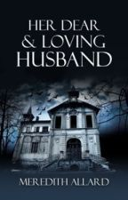 Her Dear & Loving Husband by meredithallard