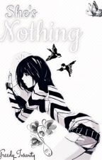 She's Nothing (Modern Akatsuki Story) by Greedy_Insanity