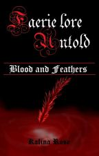 Blood and Feathers - Book one of the Faerie lore Untold (F.U.) Trilogy [ON HOLD] by Kalina_Rose