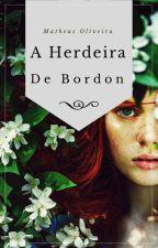 A herdeira de Bordon - Livro I by mathyeyesbu