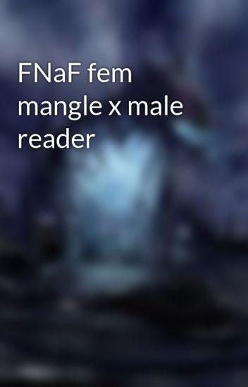 FNaF fem mangle x male reader