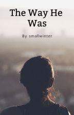 The Way He Was by smallwinter