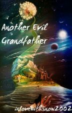 Another Evil Grandfather by inlovewithsnow2002