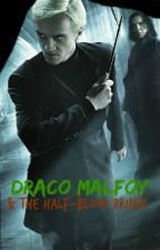 Draco Malfoy and The Half-Blood Prince (BOOK 6) by malfoy101