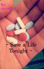 ~ Save a Life Tonight ~ by dezi447