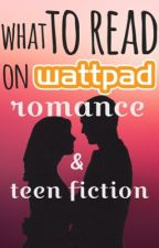 What to Read on Wattpad•Romance/TeenFiction by sagej1