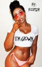 I'm Grown by boop124
