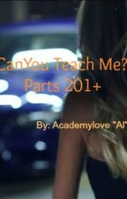Can You Teach Me? (Parts 201+) by Academylove
