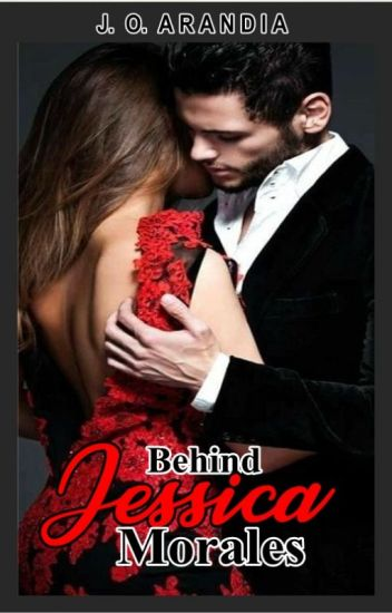 Behind Jessica Morales [R-17 Only] #BooksOf2k17 Completed √