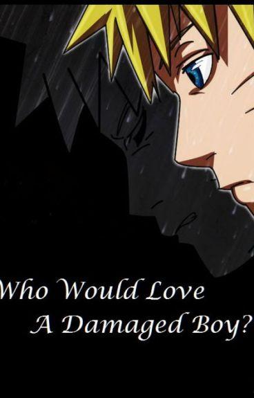 Who Would Love A Damaged Boy? {ItaNaru} (Arranged Marriage)
